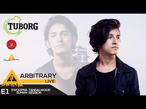 Tuborg presents Arbitrary Live E1 - Swoopna Suman - K Saro Ramri Bhako