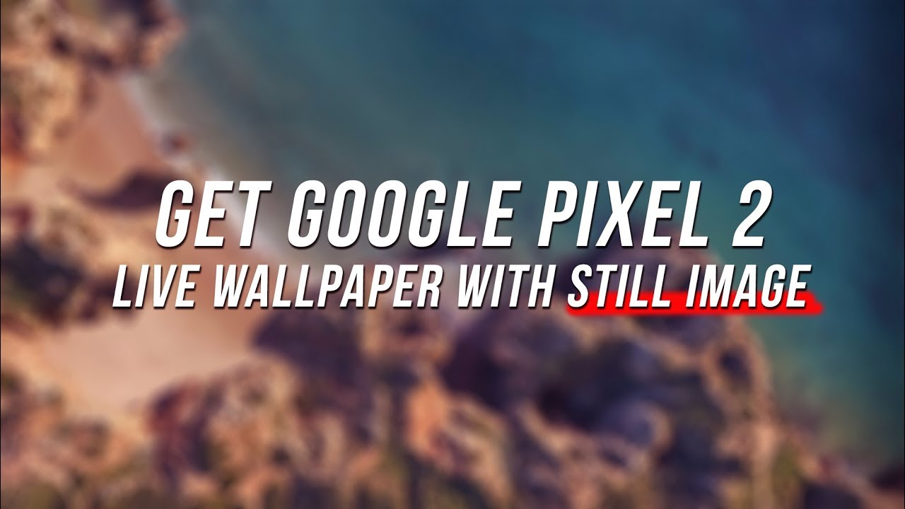 Get Google Pixel 2 Live wallpapers with Still Image Version