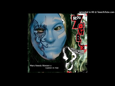Rob Zombie x Hollywood Undead - Mars Needs Women x Comin In Hot