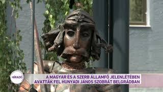 A magyar és a szerb államfő jelenlétében avatták fel Hunyadi János szobrát Belgrádban