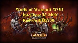 World of Warcraft WOD / Core I5 2400 / HD5770