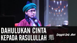 Utamakan dan Mendahulukan Cinta Kepada Rasulullah ﷺ  ᴴᴰ   Sayyid Seif Alwi