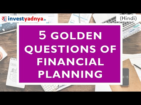 5 Golden Questions of Financial Planning (Ask Yourself) !