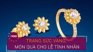Trang sức vàng: Món quà thời thượng cho lễ tình nhân | VTC Now