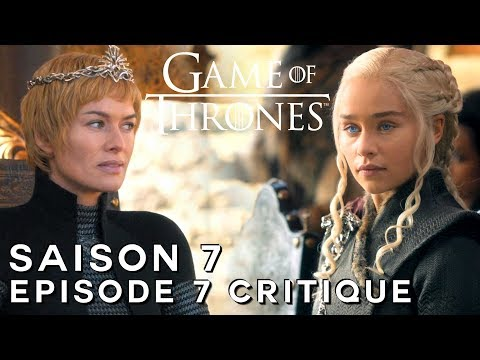 GAME OF THRONES Saison 7 Épisode 7 : AVIS ET ANALYSE 100% SPOIL