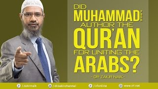 DID MUHAMMAD (PBUH) AUTHOR THE QUR'AN FOR UNITING THE ARABS? - DR ZAKIR NAIK