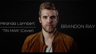 "Miranda Lambert ""Tin Man"" - Brandon Ray (Acoustic Cover)"