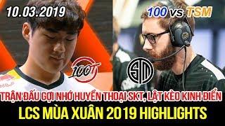 [LCS 2019] 100 vs TSM Highlights | Bang tái hiện trận đấu huyền thoại SKT, màn lật kèo kinh điển?
