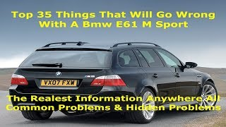TOP 35 Things That Will Go Wrong With a 100k+ Mile BMW E61 M Sport