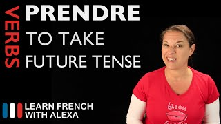 Prendre (to take) — Future Tense (French verbs conjugated by Learn French With Alexa)