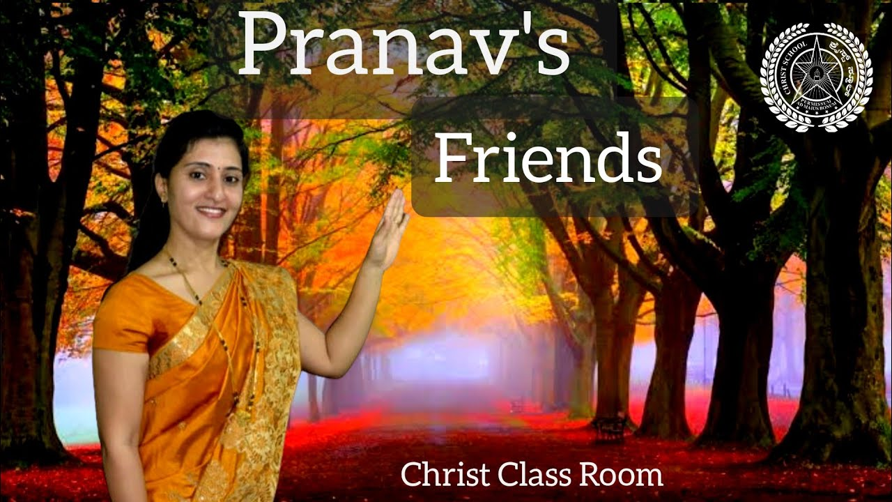 Christ Class Room | English :- Pranav's Friends