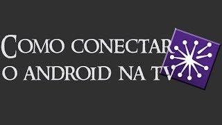 Como conectar o android na TV