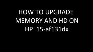 hp 15 af131dx disassembly and ram upgrade hard drive replacement