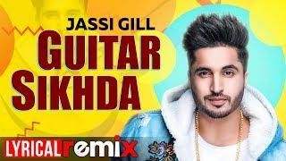 Guitar Sikhda (Lyrical Remix) | Jassi Gill | Jaani | B Praak | DJ Aqeel Ali | Remix Songs 2019