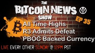 Bitcoin News #35 - All Time Highs, R3 Admits Defeat, PBOC Backed Currency, Segwit Reaches 30%