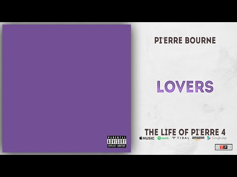 Pi'erre Bourne - Lovers (The Life Of Pi'erre 4)