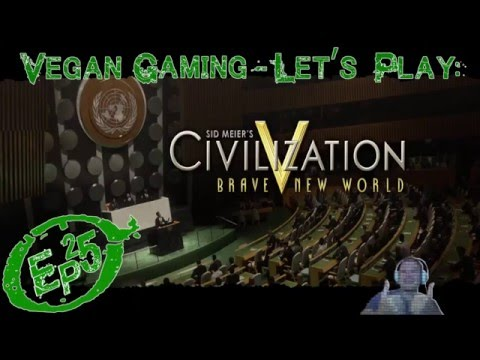 Vegan Gaming - Civilization 5: A Brave New World - Ep25