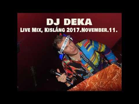 ★ DJ DEKA ★ Live Mix, Kisláng 2017.November.11. New Mix Dance, Club, Mashups, Bootleg, MNML