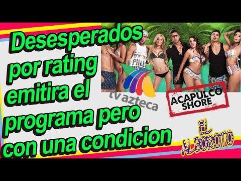 TV Azteca pone ridicuIa condicion para trnsmitir Acapulco Shore