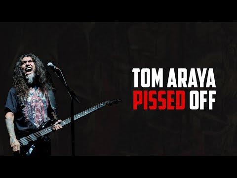 Tom Araya Gets Pissed Off