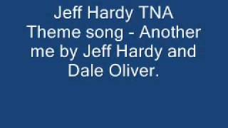 "TNA Jeff Hardy theme song - ""Another Me"" by Jeff Hardy and Dale Oliver"