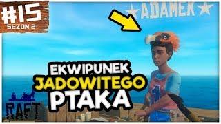 WYMAGANY EKWIPUNEK KAŻDEGO JADOWITEGO PTAKA! - RAFT #15 /w AdameK