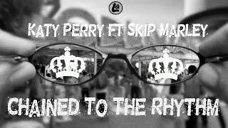 Chained To The Rhythm - Katy Perry ft. Skip Marley (LYRICS)