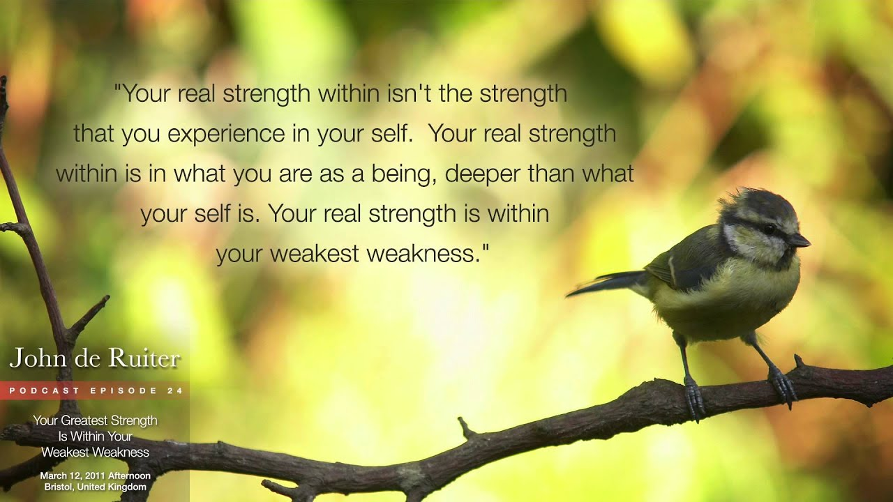 your greatest strength is in your weakest weakness john de your greatest strength is in your weakest weakness john de ruiter audio podcast 24