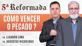 COMO VENCER O PECADO (09/07 21h) - Augustus Nicodemus e Leandro Lima #5aReformada