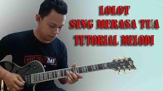 Tutorial melodi Lolot - Sing Merasa Tua
