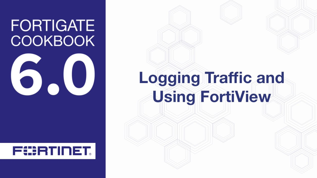 Cookbook - Logging and FortiView (6 0)