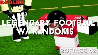 [ROBLOX] Legendary Football with Randoms! (Oof-tage #2)