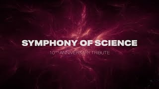 Symphony of Science - 10th Anniversary Tribute