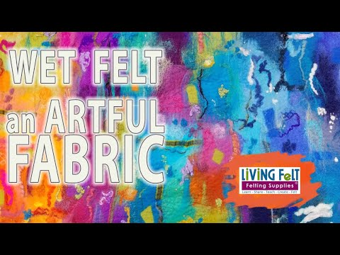Wet Felting Tutorial: Wet Felt An Artful Fabric