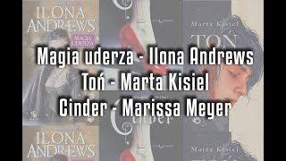 Magia uderza - Ilona Andrews, Toń - Marta Kisiel, Cinder - Marissa Meyer | recenzja