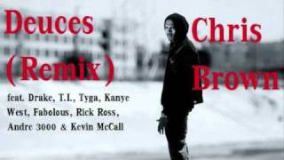 Chris Brown- Deuces (Remix) ft. Drake, T.I., Tyga, Kanye West, Fabolous, Rick Ross, Andre 3k & K Mac