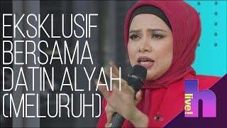 h Live! - Eksklusif bersama Datin Alyah Meluruh