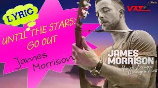 James Morrison - Until the Stars Go Out (Lyrics)