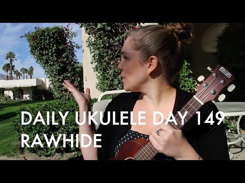 Rawhide : Daily Ukulele DAY 149