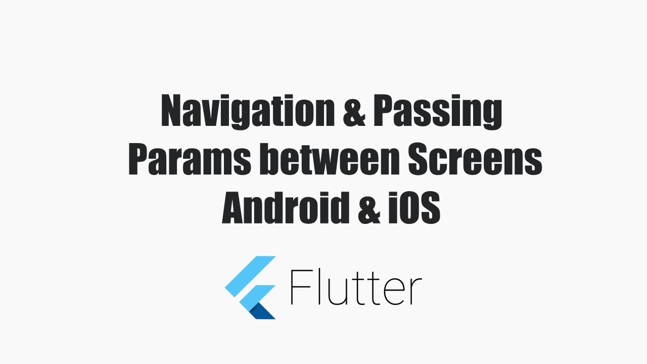 Flutter Tutorial – Navigation and Passing params between Screens