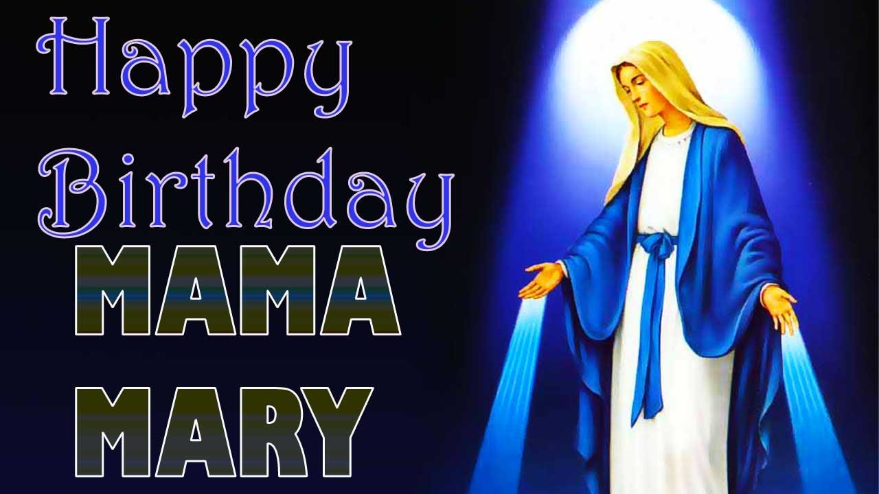 Mama Mary Happy Birthday Youtube