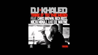 Dj Khaled - Take it to the Head ft. Chris Brown, Nicki Minaj, Rick Ross & Lil Wayne