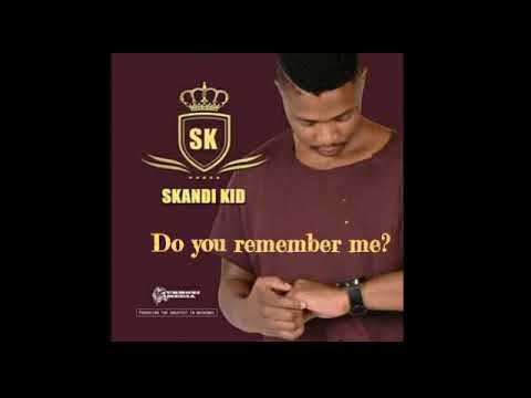 DO YOU REMEMBER ME_SKANDI KID(EMKAY)