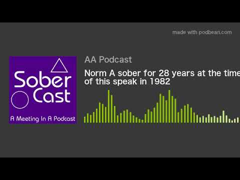 Norm A sober for 28 years at the time of this speak in 1982