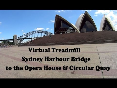 Virtual Treadmill Walk - Sydney Harbour Bridge to the Opera House & Circular Quay