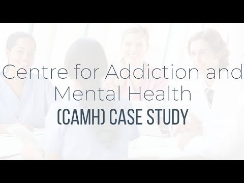 Centre for Addiction and Mental Health (CAMH) Case Study