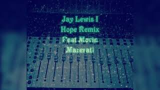 Jay Lewis ft Gorilla Mode Deez Mista Cain &Movin Mazerati -I Hope Remix
