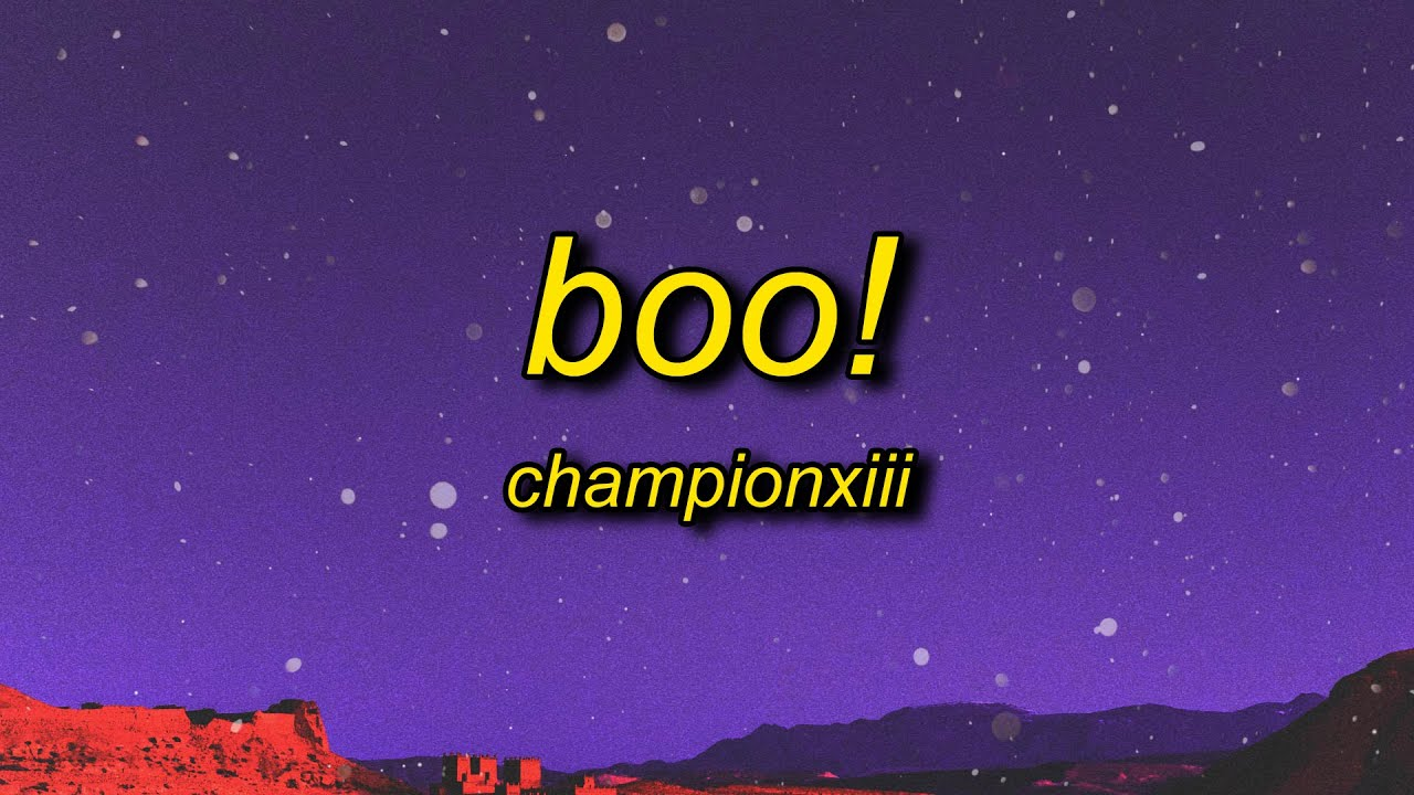 Download Championxiii - BOO! (Lyrics) | boo btch i'm a ghost i can go on for days and days yeah i do the most