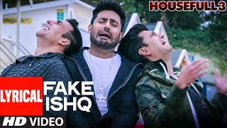 FAKE ISHQ Full Song with Lyrics | HOUSEFULL 3