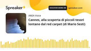 Cannes, alla scoperta di piccoli tesori lontano dal red carpet (di Mario Sesti)